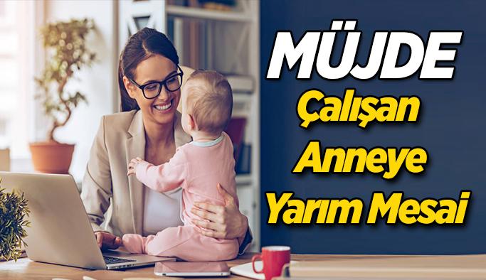 Yönetmelik ile Çalışan Anneye Yarım Mesai