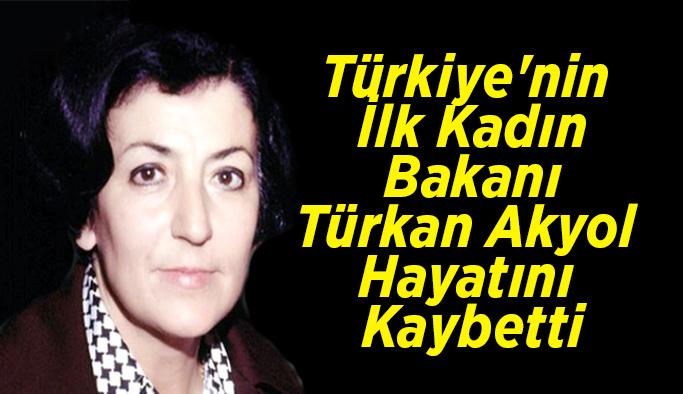 Türkiye'nin İlk Kadın Bakanı olan Türkan Akyol, Hayatını Kaybetti