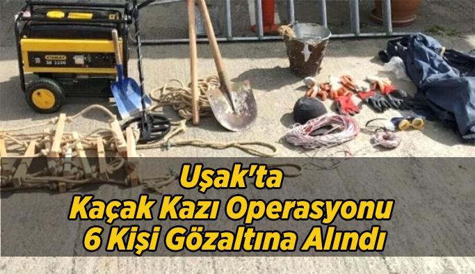 Uşak'ta Kaçak Kazı Operasyonu; 6 Kişi Gözaltına Alındı