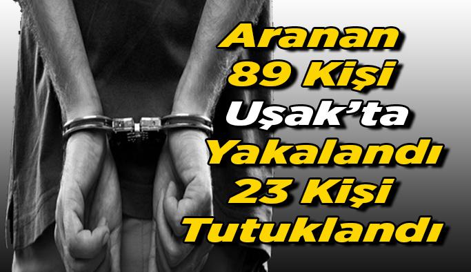 Aranan 89 Kişi Uşak'ta Yakalandı, 23 Kişi Tutuklandı.