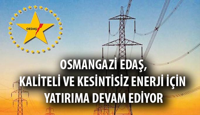 Osmangazi EDAŞ, kaliteli ve kesintisiz enerji için yatırıma devam ediyor