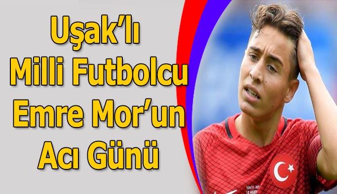 Uşak'lı Milli Futbolcu Emre Mor'un Acı Günü