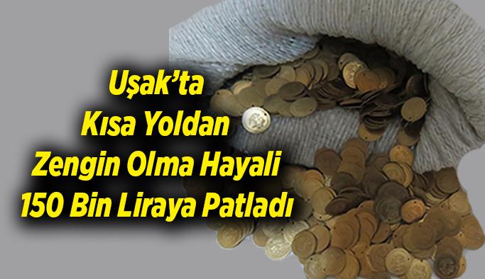 Uşak'ta Kısa Yoldan Zengin Olma Hayali150 Bin Liraya Patladı