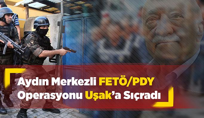 Aydın Merkezli FETÖ operasyonu Uşak'a sıçradı