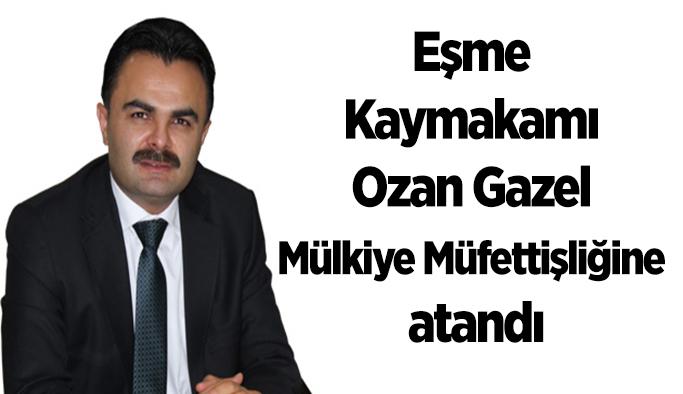 Eşme Kaymakamı Ozan Gazel Mülkiye Müfettişliğine atandı