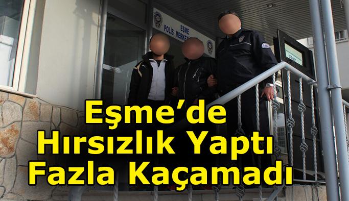 Eşme'de Hırsızlık Yaptı Fazla Kaçamadı