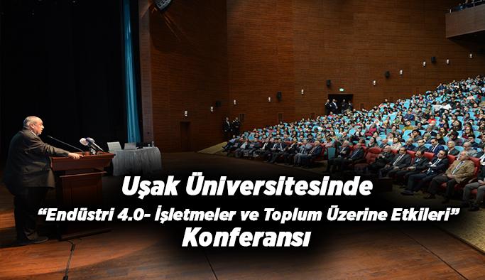 """Uşak Üniversitesinde """"Endüstri 4.0- İşletmeler ve Toplum Üzerine Etkileri"""" Konferansı"""