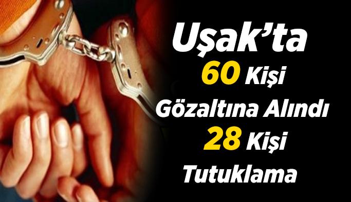 Uşak'ta 60 Kişi Gözaltına Alındı, 28 Kişi Tutuklandı