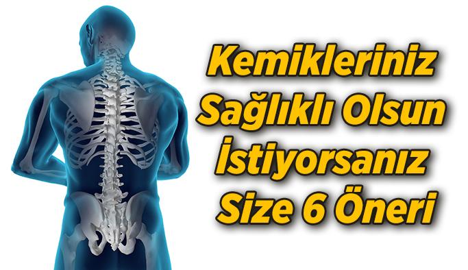 Kemikleriniz Sağlıklı Olsun İstiyorsanız Size 6 Öneri