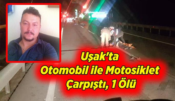 Uşak'ta otomobil motosiklet ile çarpıştı,  1 ölü