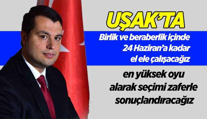 Ak Parti İl Başkanı Çakın: Uşak'ta en yüksek oyu alarak seçimi zaferle sonuçlandıracağız