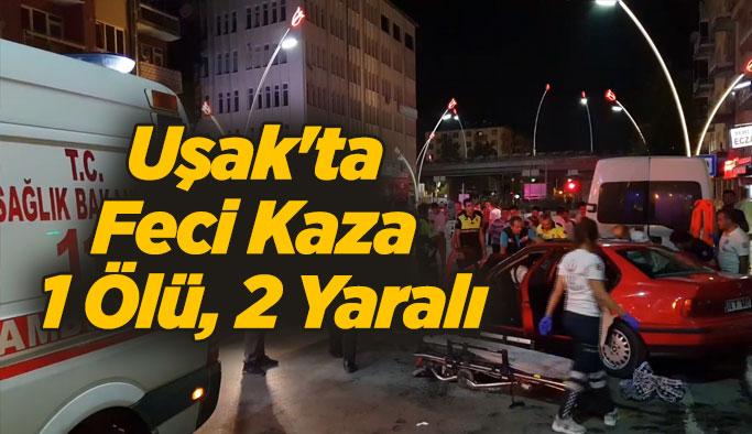 Uşak'ta feci kaza 1 Ölü, 2 Yaralı
