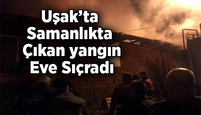 Uşak'ın Banaz İlçesinde samanlıkta çıkan yangın eve sıçradı