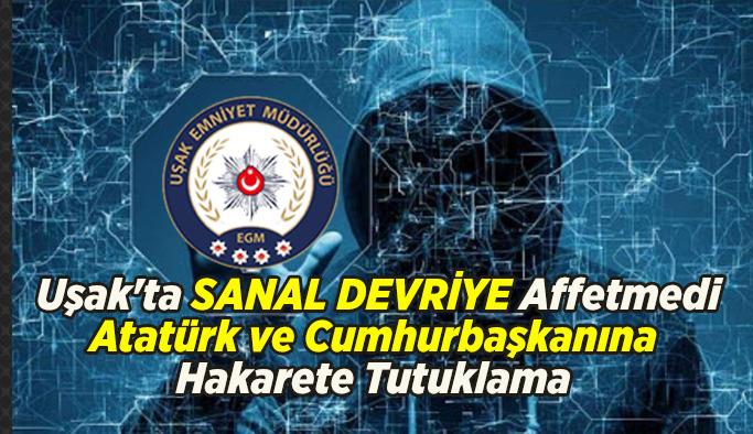 Uşak'ta Atatürk ve Cumhurbaşkanına Hakarete Tutuklama