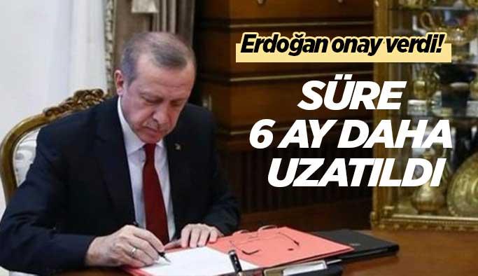 Erdoğan Onay verdi Süre Uzatıldı