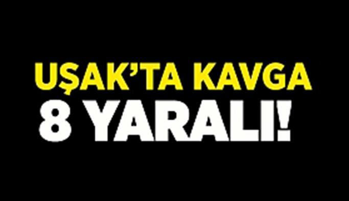 Uşak'ta kavga 8 yaralı