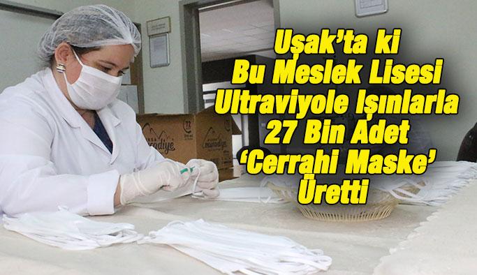 Uşak'ta ki Bu Meslek Lisesi Ultraviyole Işınlarla 27 Bin Adet 'Cerrahi Maske' Üretti