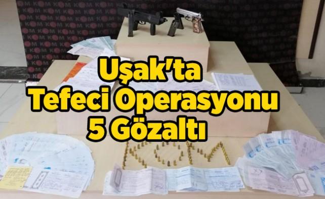 Uşak'ta Tefeci Operasyonu 5 Gözaltı