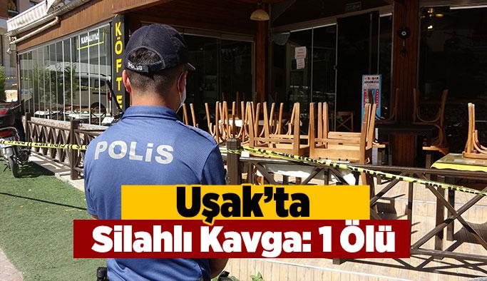 Uşak'ta silahlı kavga: 1 ölü
