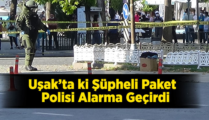 Uşak''ta ki şüpheli paket polisi alarma geçirdi
