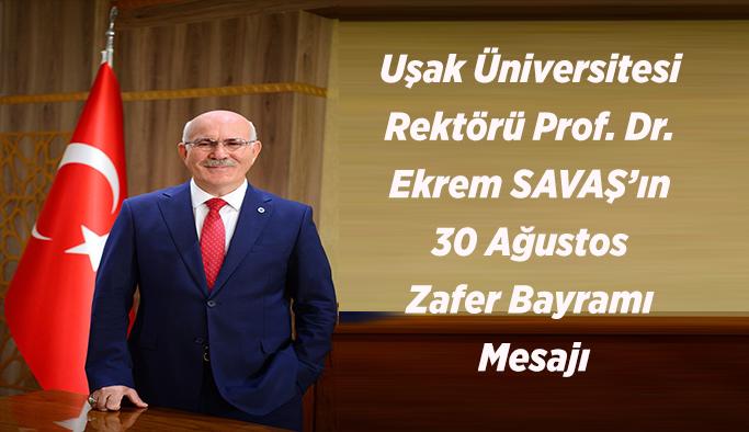 Uşak Üniversitesi Rektörü Prof. Dr. Ekrem SAVAŞ'ın 30 Ağustos Zafer Bayramı Mesajı