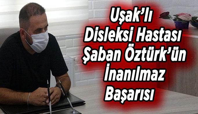 Uşak'lı  Disleksi Hastası Şaban Öztürk'ün  İnanılmaz  Başarısı