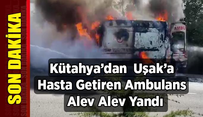 Kütahya'dan  Hasta Getiren Ambulans Uşak'ta Alev Alev Yandı