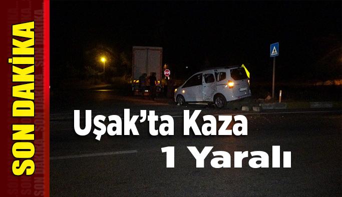 Uşak'ta Kaza, 1 Yaralı