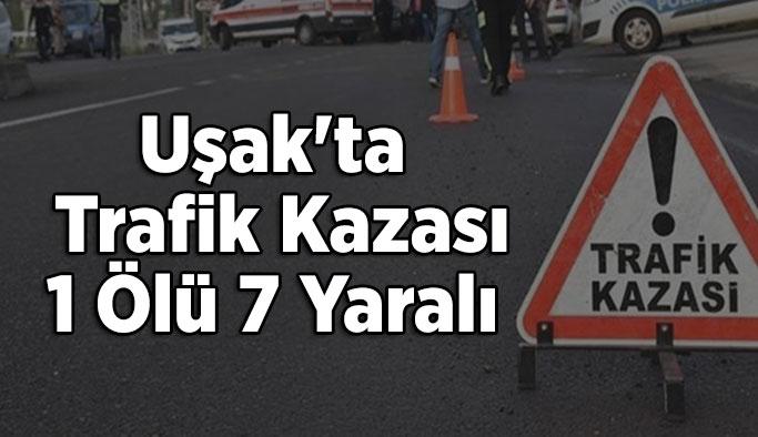 Uşak'ta Trafik Kazası; 1 Ölü 7 Yaralı