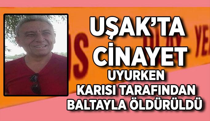 Uşak'ta Cinayet, Uyurken Karısı Tarafından Baltayla Öldürüldü