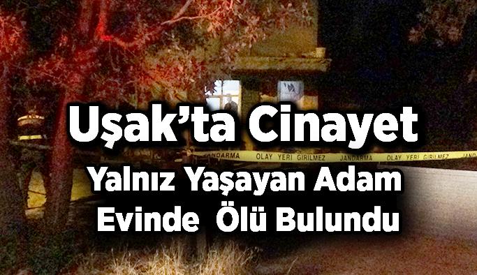 Uşak'ta Cinayet, Yalnız Yaşayan Adam Evinde Ölü Bulundu