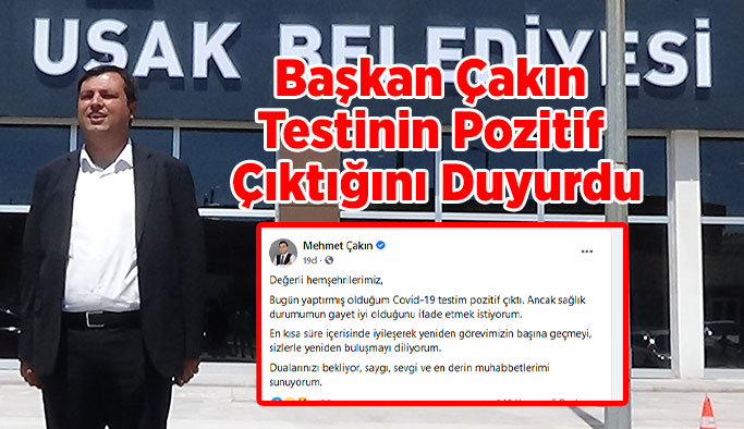 Uşak Belediye Başkanı Çakın'ın testi pozitif çıktı