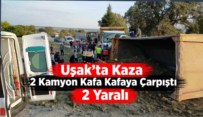 Uşak'ta 2 kamyon kafa kafaya çarpıştı, 2 yaralı