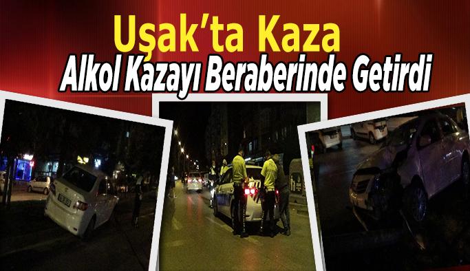 Uşak'ta Kaza, Alkol Kazayı Beraberinde Getirdi