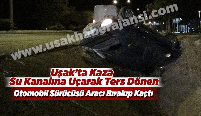 Uşak'ta Kaza, Otomobil Su Kanalına Uçtu, Sürücü Aracı Bırakıp Kaçtı