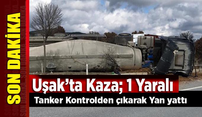 Uşak'ta Kaza, Sürücü Direksiyon Hakimiyetini Kaybetti, Tanker Yan Yattı