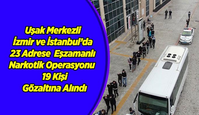 Uşak merkezli İzmir ve İstanbul'da  Narkotik Operasyonu