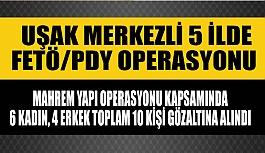 Uşak Merkezli 5 ilde Fetö Mahrem yapı operasyonu; 10 gözaltı