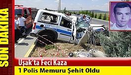 Uşak'ta trafik kazası ,1 polis şehit oldu