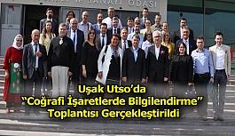 Uşak Utso'da 'Coğrafi İşaretlerde Bilgilendirme' Toplantısı