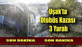 Uşak'ta yolcu otobüsü kaza yaptı 3 kişi yaralandı