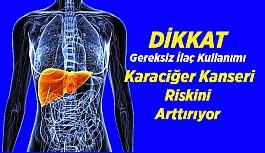Gereksiz İlaç Kullanımı Karaciğer Kanseri Riskini Arttırıyor