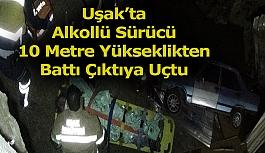 Uşak'ta Alkollü Sürücü 10 Metre Yükseklikten Battı Çıktıya Uçtu