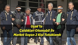 Uşak'ta Çaldıkları Otomobil İle Market Soyan 2 Kişi Tutuklandı