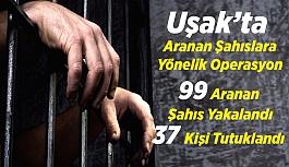 Uşak'ta aranan 99 kişiden,  37 Şahıs Tutuklanarak Cezaevine Gönderildi
