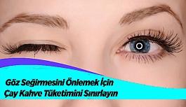Göz Seğirmesini Önlemek İçin Çay Kahve Tüketimini Sınırlayın