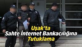 Uşak'ta Sahte İnternet Bankacılığına Tutuklama