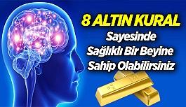 8 Altın Kural ile Sağlıklı Bir Beyine Sahip Olabilirsiniz