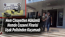 Hem Cinayetten Hükümlü, Hemde Cezaevi Firarisi Uşak Polisinden Kaçamadı