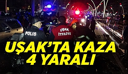 Uşak'ta kaza; 4 yaralı